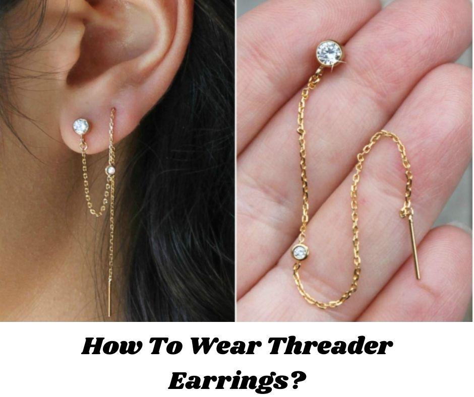 How To Wear Threader Earrings?